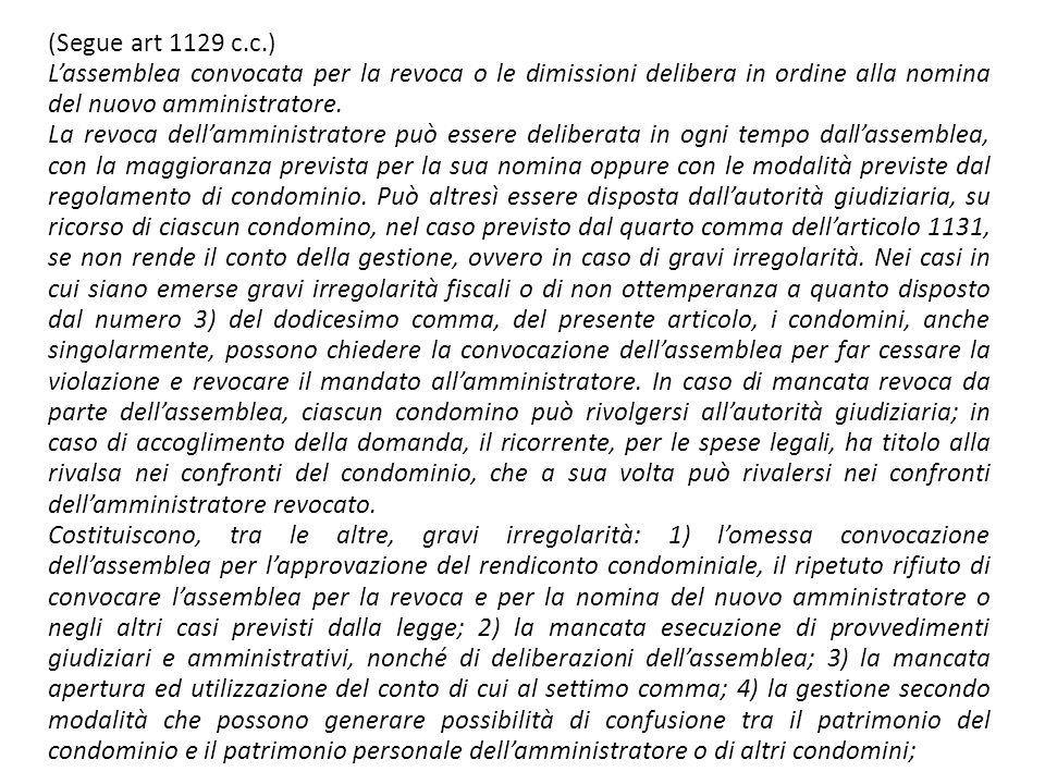 (Segue art 1129 c.c.) L'assemblea convocata per la revoca o le dimissioni delibera in ordine alla nomina del nuovo amministratore.