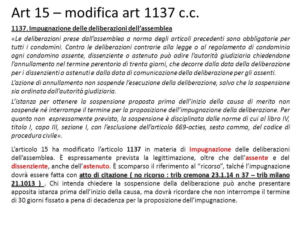 Art 15 – modifica art 1137 c.c. 1137. Impugnazione delle deliberazioni dell'assemblea.
