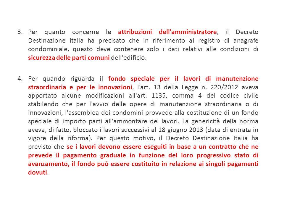 Per quanto concerne le attribuzioni dell amministratore, il Decreto Destinazione Italia ha precisato che in riferimento al registro di anagrafe condominiale, questo deve contenere solo i dati relativi alle condizioni di sicurezza delle parti comuni dell edificio.