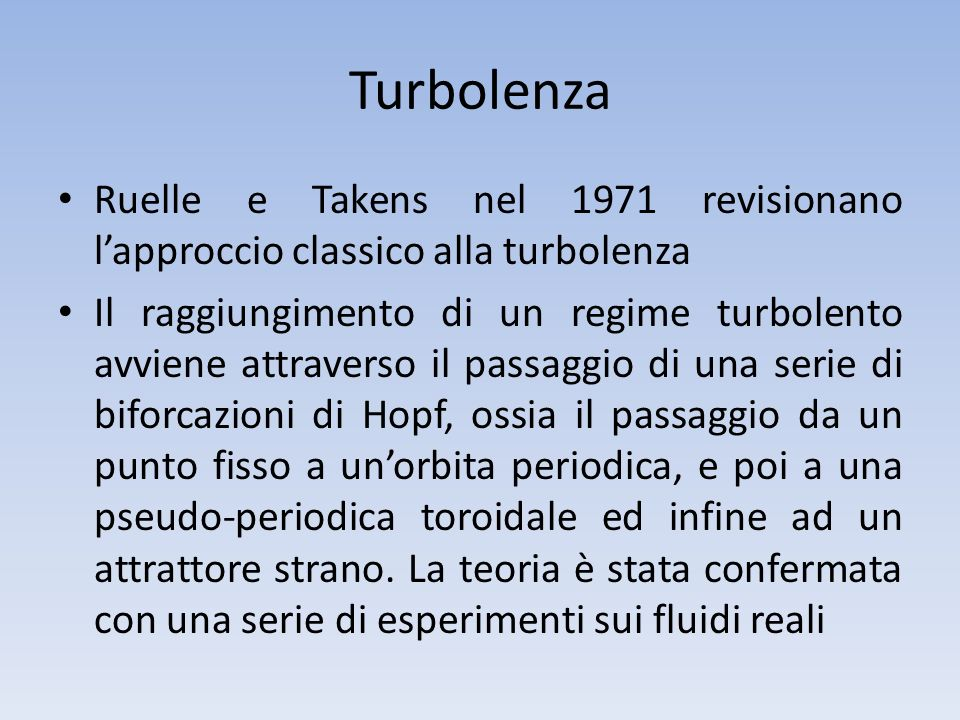 TurbolenzaRuelle e Takens nel 1971 revisionano l'approccio classico alla turbolenza.