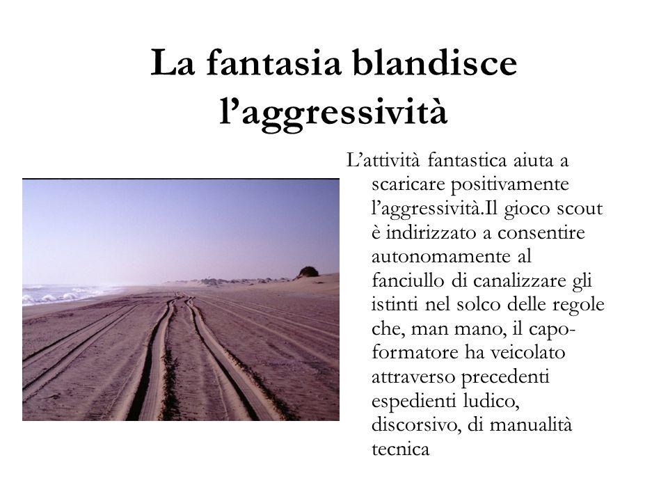 La fantasia blandisce l'aggressività