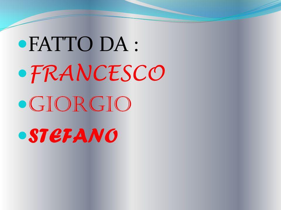 FATTO DA : FRANCESCO GIORGIO STEFANO