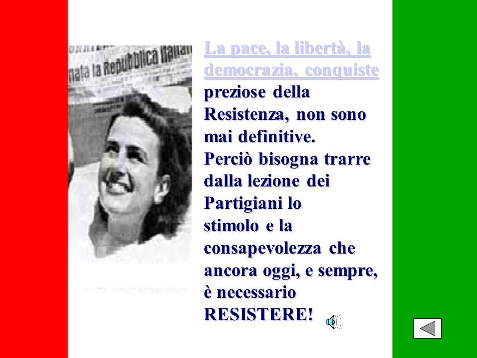La pace, la libertà, la democrazia, conquiste preziose della Resistenza, non sono mai definitive.