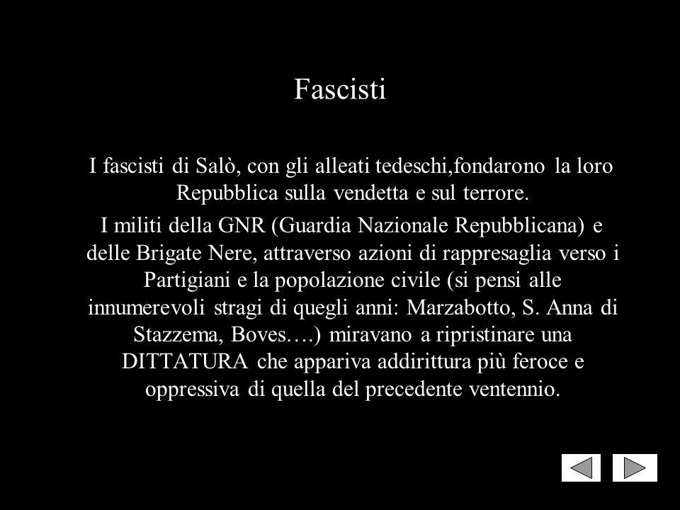 Fascisti I fascisti di Salò, con gli alleati tedeschi,fondarono la loro Repubblica sulla vendetta e sul terrore.