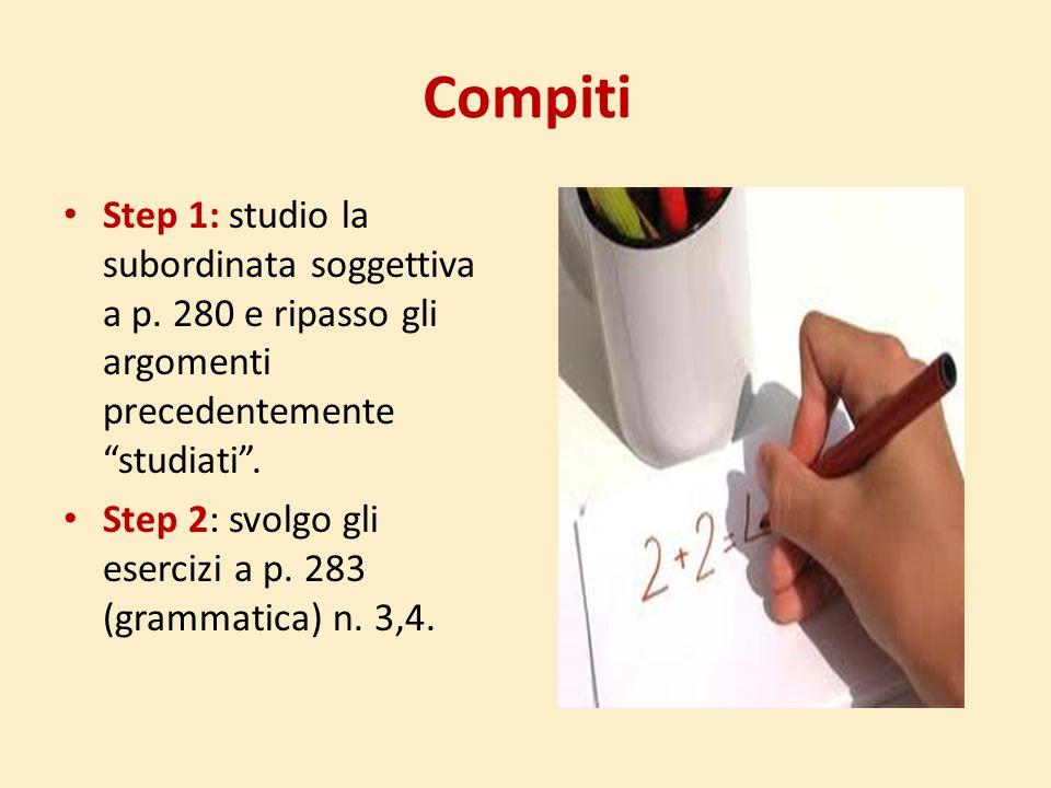 Compiti Step 1: studio la subordinata soggettiva a p. 280 e ripasso gli argomenti precedentemente studiati .