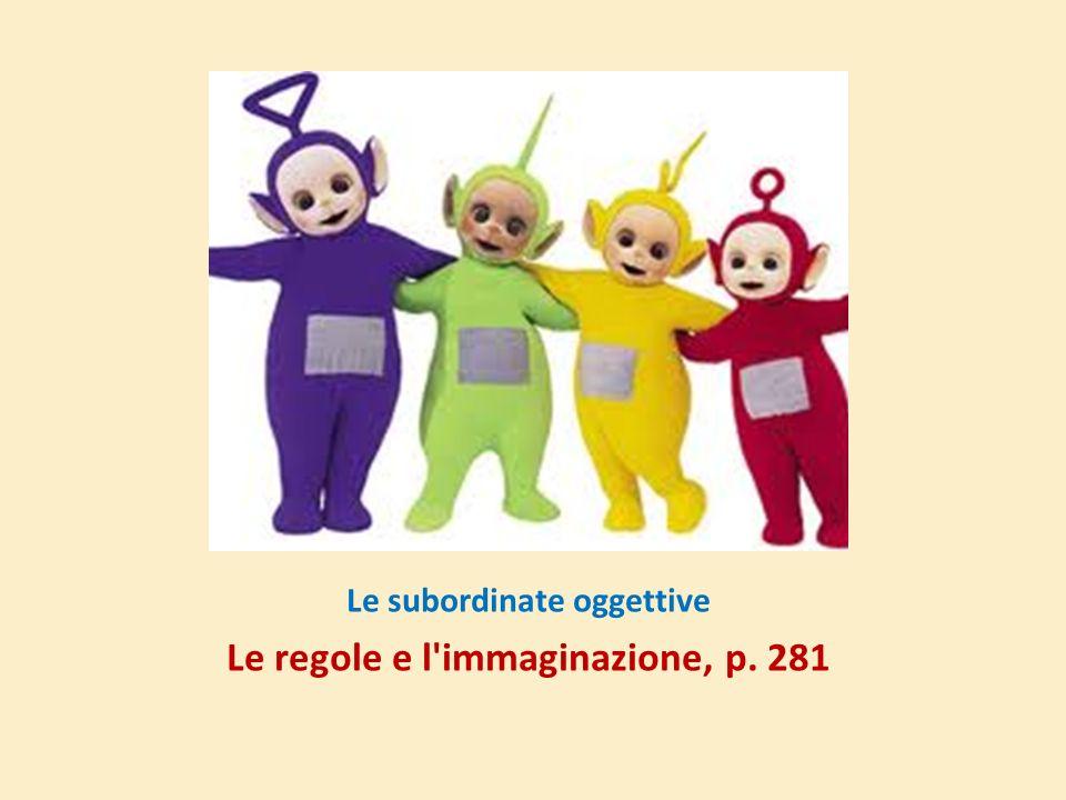 Le subordinate oggettive Le regole e l immaginazione, p. 281