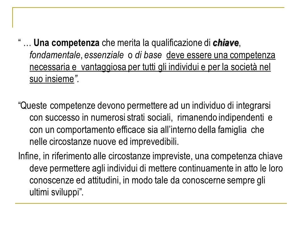 … Una competenza che merita la qualificazione di chiave, fondamentale, essenziale o di base deve essere una competenza necessaria e vantaggiosa per tutti gli individui e per la società nel suo insieme .