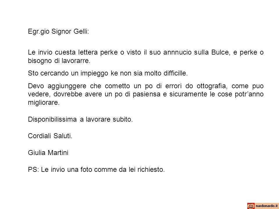 Egr.gio Signor Gelli: Le invio cuesta lettera perke o visto il suo annnucio sulla Bulce, e perke o bisogno di lavorarre.