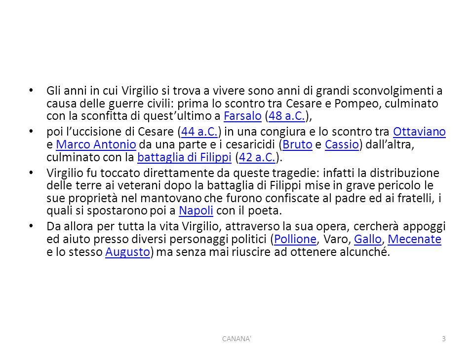 Gli anni in cui Virgilio si trova a vivere sono anni di grandi sconvolgimenti a causa delle guerre civili: prima lo scontro tra Cesare e Pompeo, culminato con la sconfitta di quest'ultimo a Farsalo (48 a.C.),