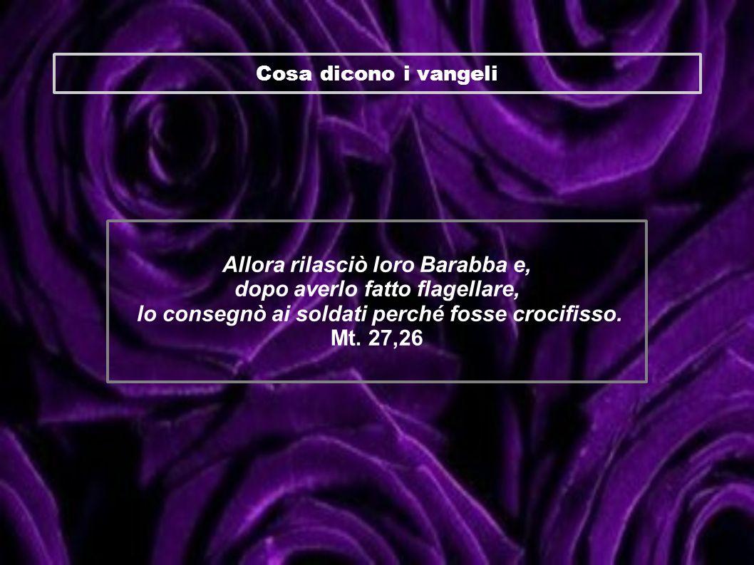 Allora rilasciò loro Barabba e, dopo averlo fatto flagellare,