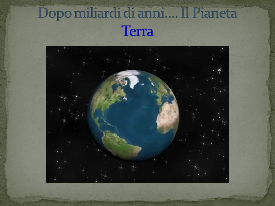Dopo miliardi di anni…. Il Pianeta Terra