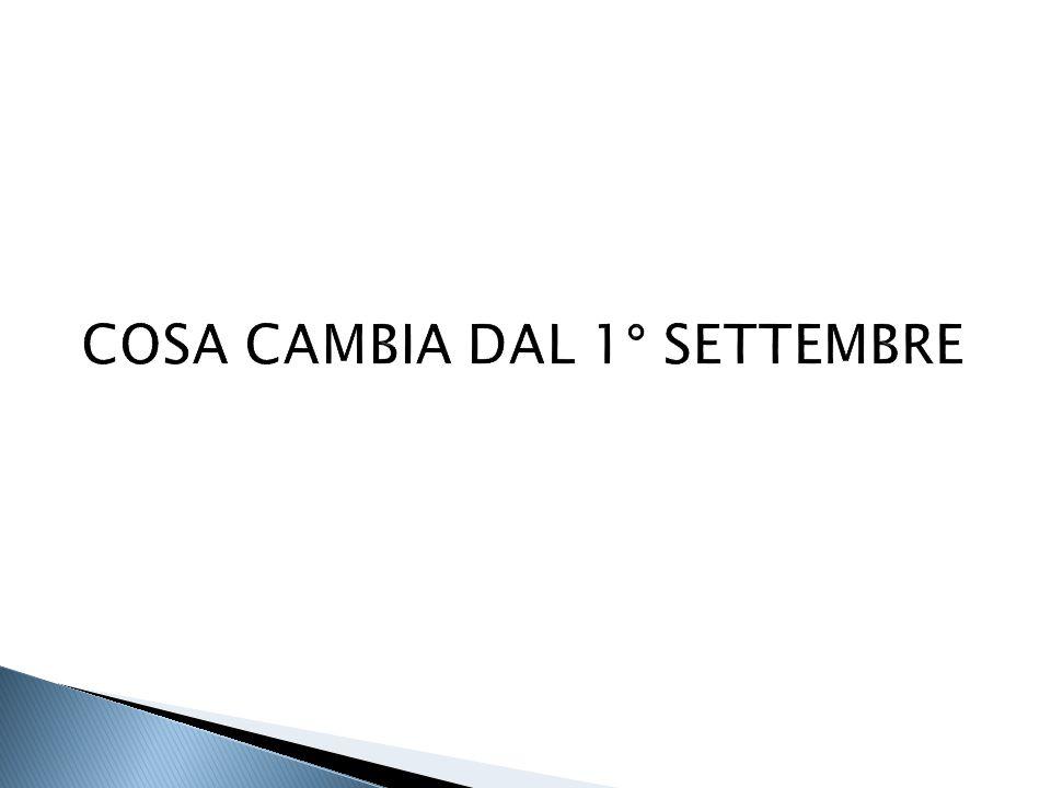 COSA CAMBIA DAL 1° SETTEMBRE