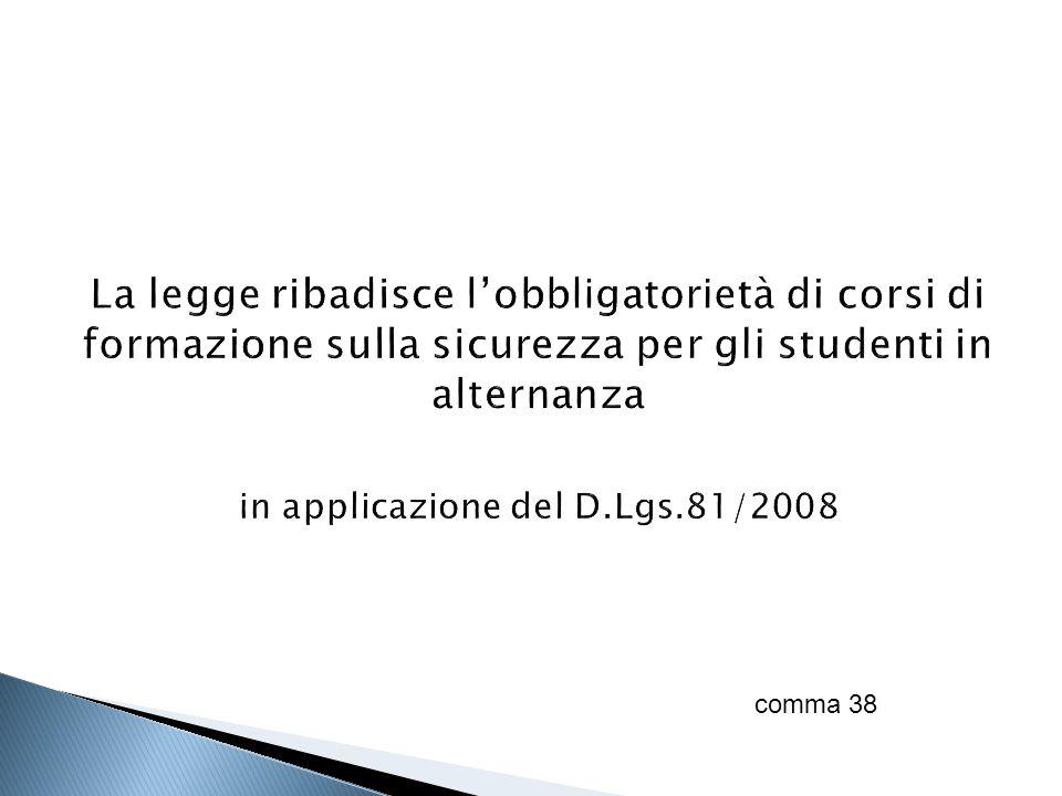 La legge ribadisce l'obbligatorietà di corsi di formazione sulla sicurezza per gli studenti in alternanza in applicazione del D.Lgs.81/2008