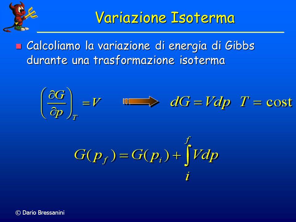 Variazione Isoterma Calcoliamo la variazione di energia di Gibbs durante una trasformazione isoterma.