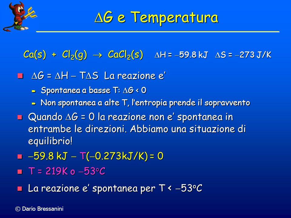 G e Temperatura G = H  TS La reazione e'