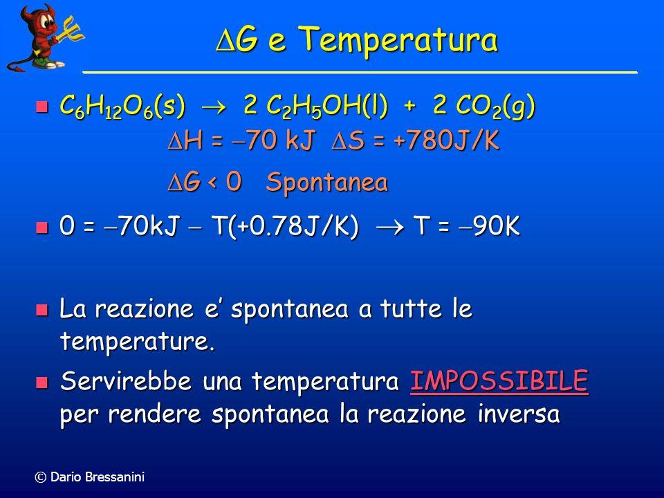 G e Temperatura C6H12O6(s)  2 C2H5OH(l) + 2 CO2(g) H = 70 kJ S = +780J/K. G < 0 Spontanea.