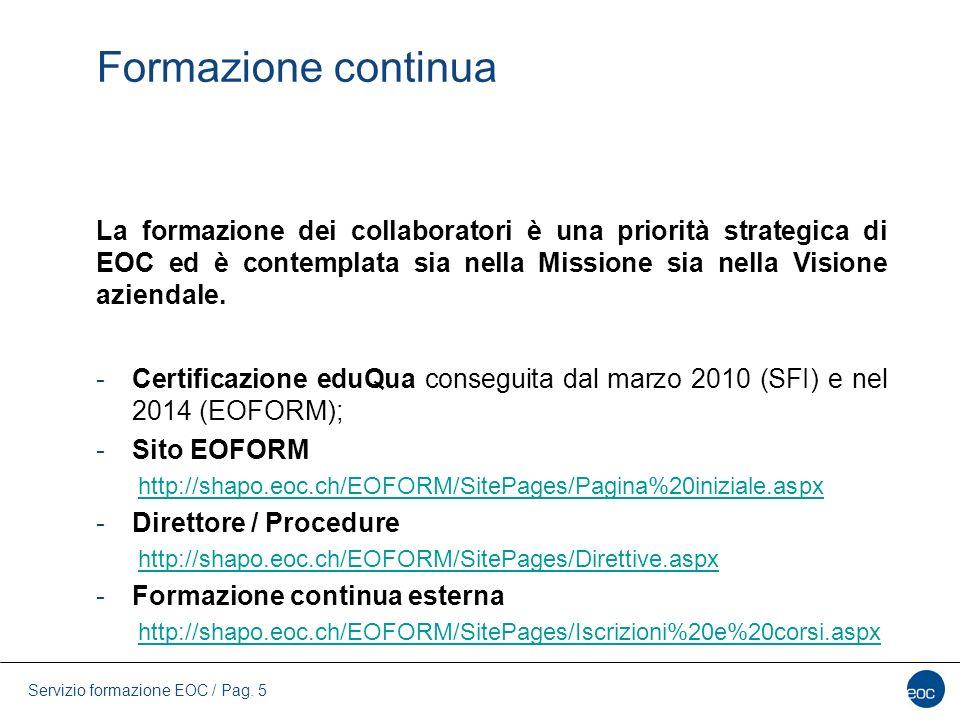 Formazione continua La formazione dei collaboratori è una priorità strategica di EOC ed è contemplata sia nella Missione sia nella Visione aziendale.