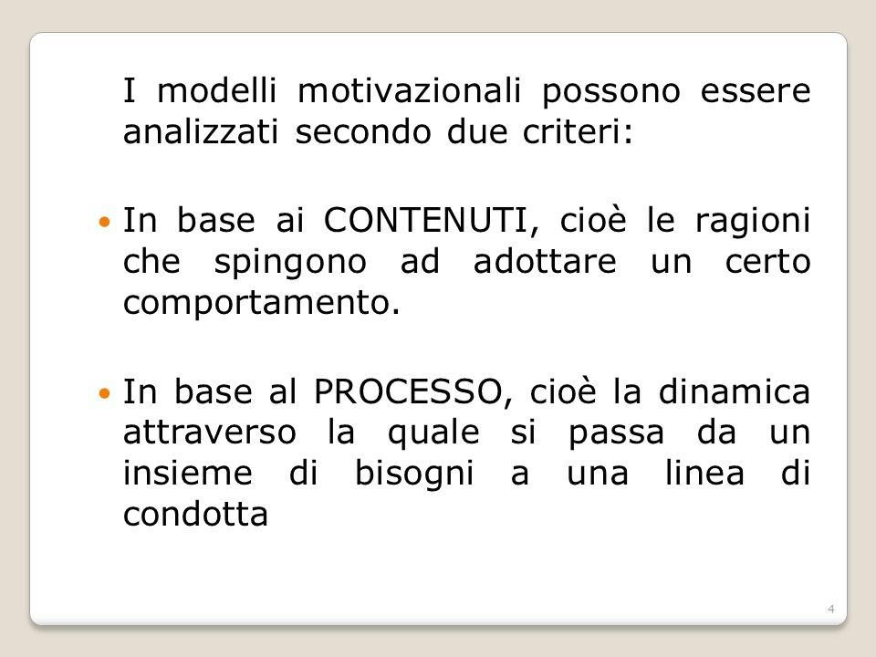I modelli motivazionali possono essere analizzati secondo due criteri:
