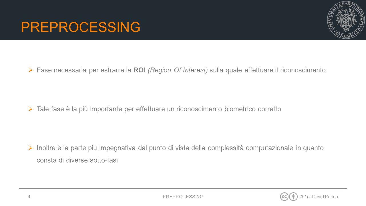 Preprocessing Fase necessaria per estrarre la ROI (Region Of Interest) sulla quale effettuare il riconoscimento.