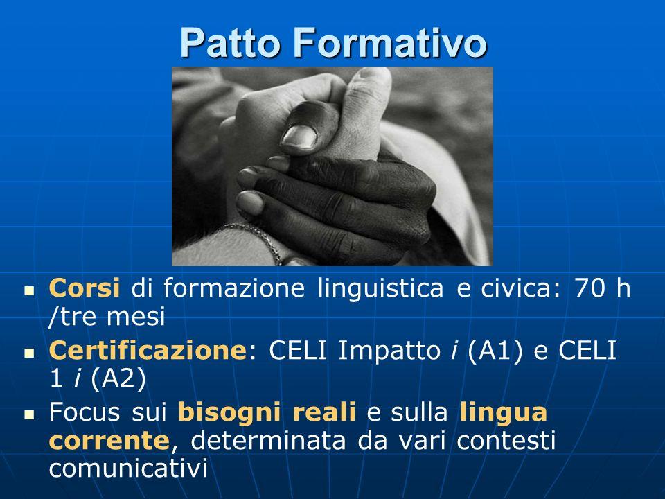 Patto FormativoCorsi di formazione linguistica e civica: 70 h /tre mesi. Certificazione: CELI Impatto i (A1) e CELI 1 i (A2)