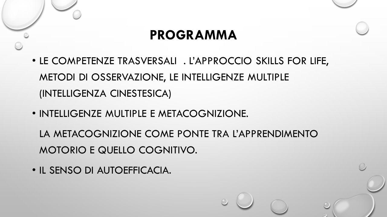 PROGRAMMA Le competenze trasversali . L'approccio Skills for life, metodi di osservazione, le intelligenze multiple (intelligenza cinestesica)
