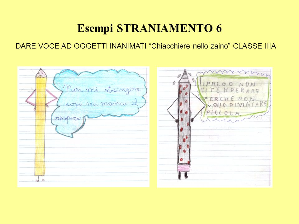 Esempi STRANIAMENTO 6 DARE VOCE AD OGGETTI INANIMATI Chiacchiere nello zaino CLASSE IIIA