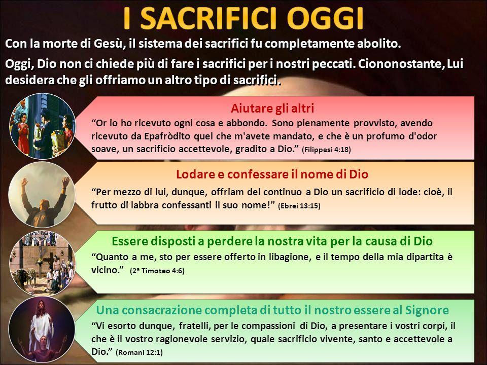 I SACRIFICI OGGI Con la morte di Gesù, il sistema dei sacrifici fu completamente abolito.