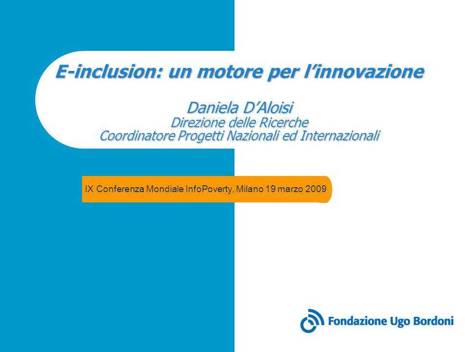 E-inclusion: un motore per l'innovazione Daniela D'Aloisi Direzione delle Ricerche Coordinatore Progetti Nazionali ed Internazionali