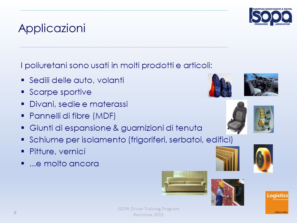 Applicazioni I poliuretani sono usati in molti prodotti e articoli: