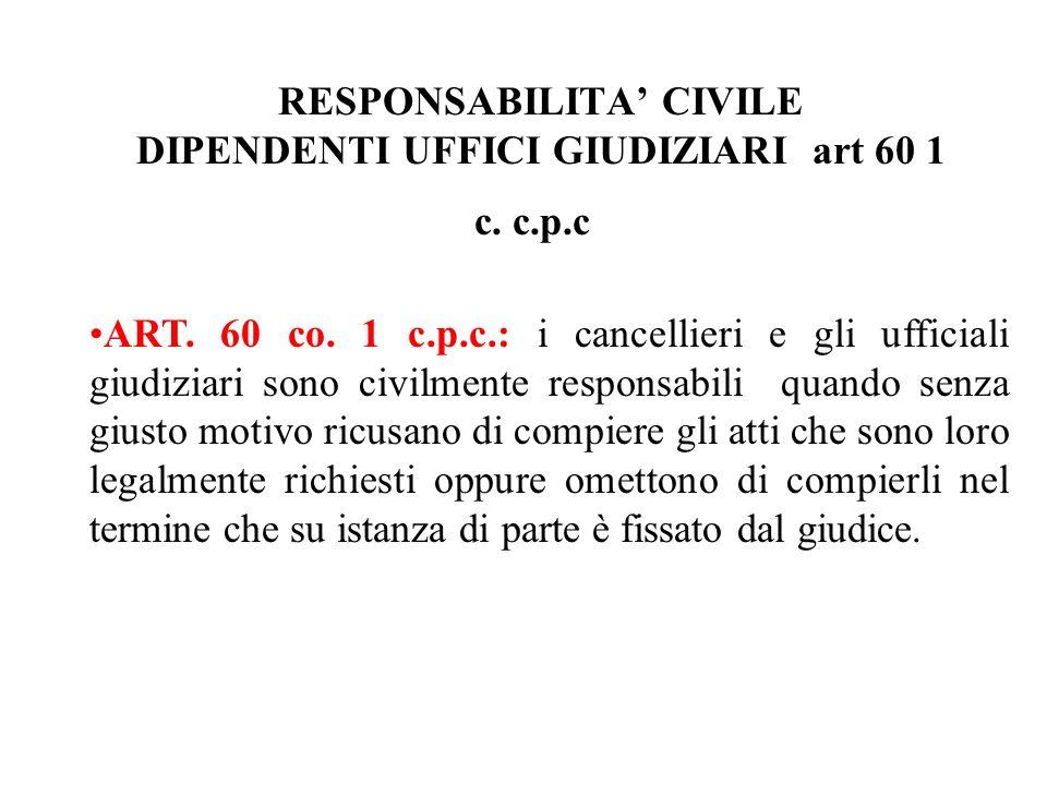 RESPONSABILITA' CIVILE DIPENDENTI UFFICI GIUDIZIARI art 60 1 c. c.p.c