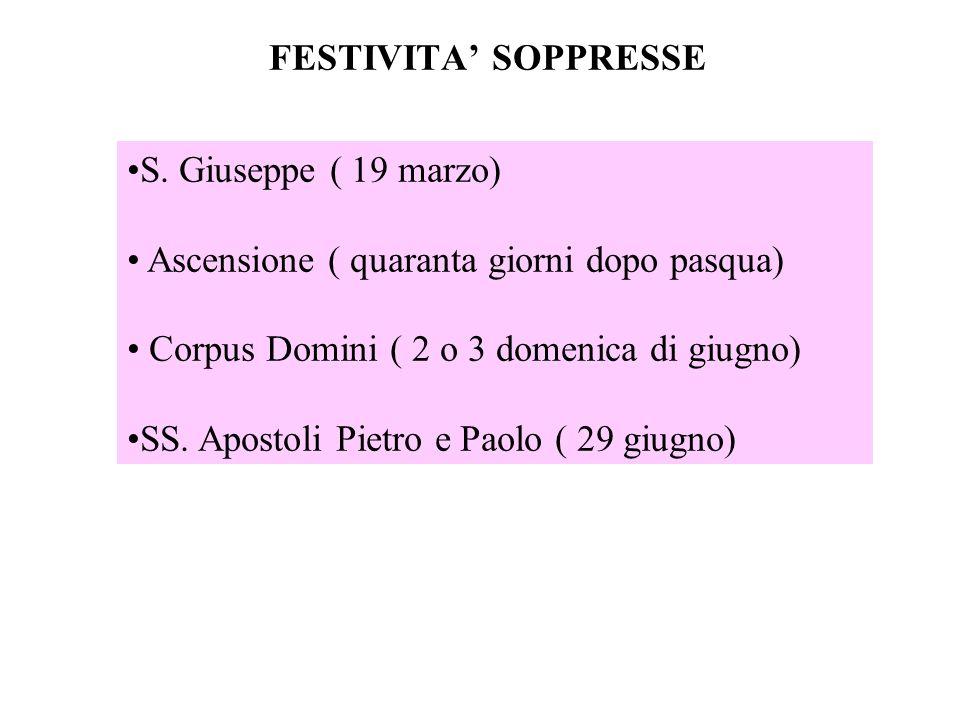FESTIVITA' SOPPRESSE S. Giuseppe ( 19 marzo) Ascensione ( quaranta giorni dopo pasqua) Corpus Domini ( 2 o 3 domenica di giugno)
