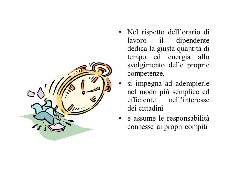 Nel rispetto dell'orario di lavoro il dipendente dedica la giusta quantità di tempo ed energia allo svolgimento delle proprie competenze,