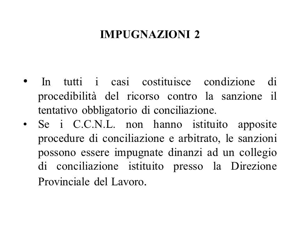 IMPUGNAZIONI 2 In tutti i casi costituisce condizione di procedibilità del ricorso contro la sanzione il tentativo obbligatorio di conciliazione.