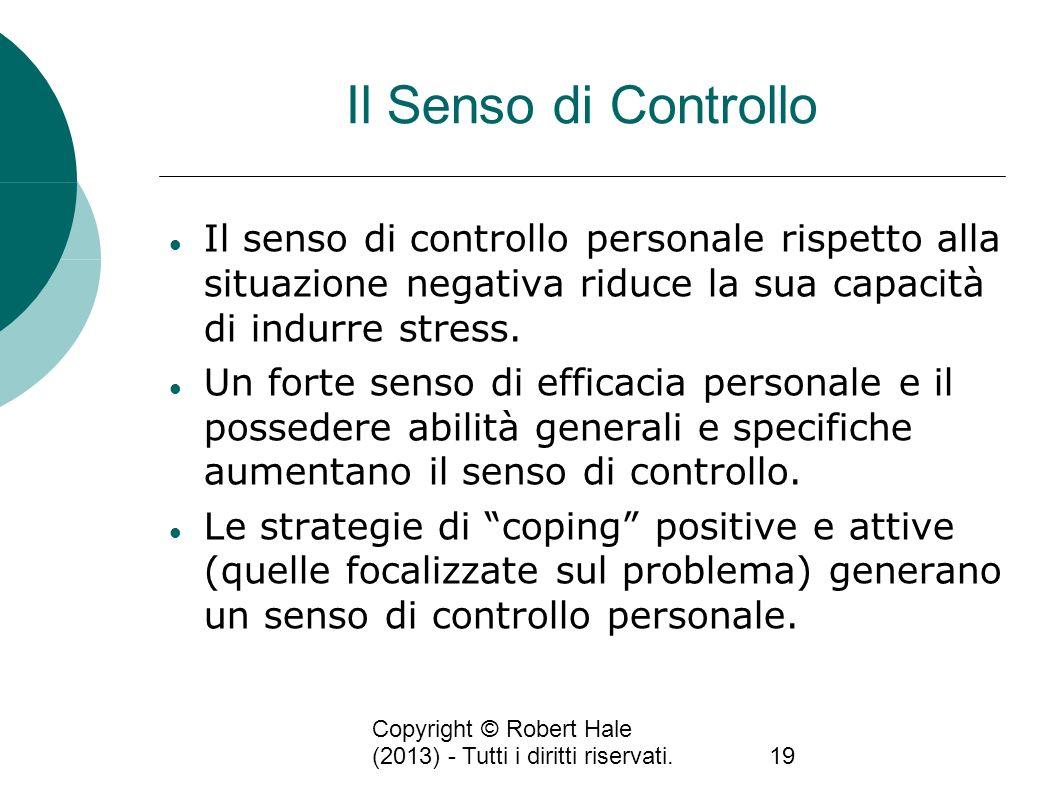 Il Senso di Controllo Il senso di controllo personale rispetto alla situazione negativa riduce la sua capacità di indurre stress.