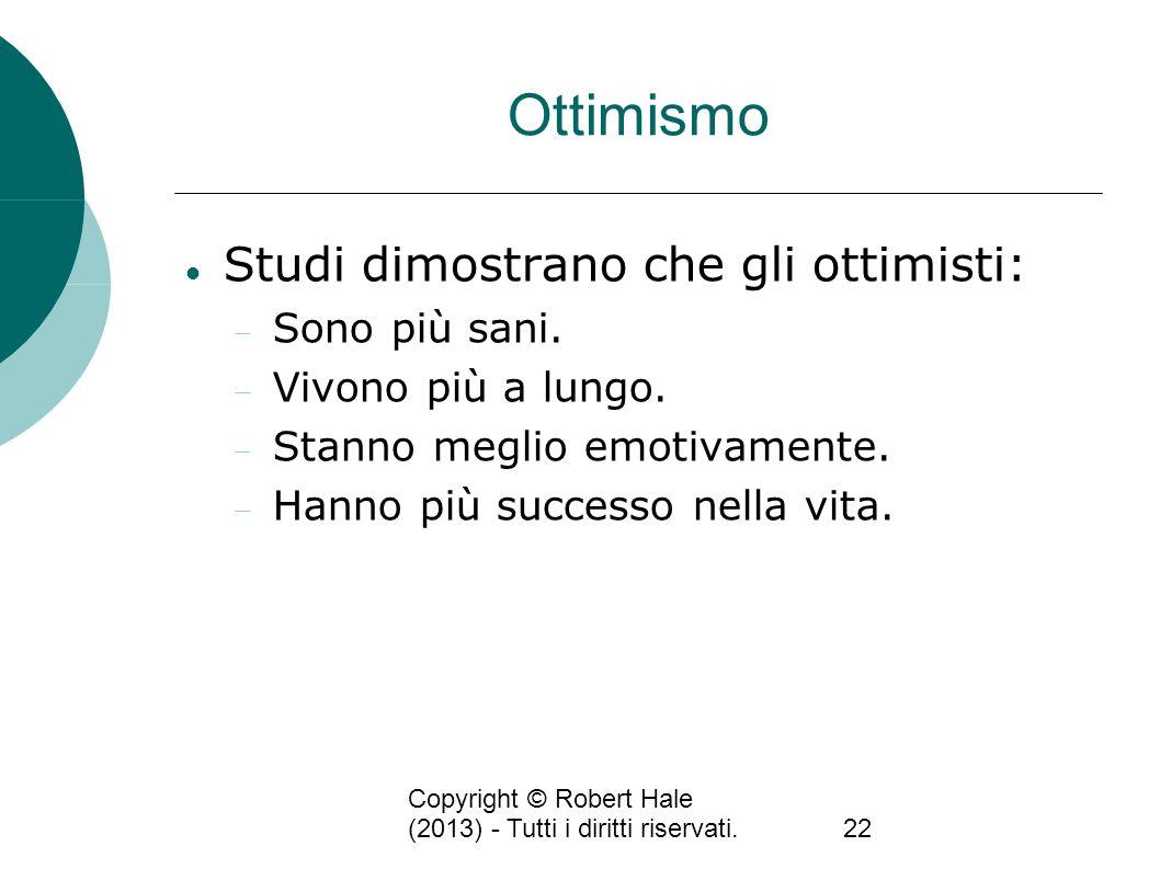 Ottimismo Studi dimostrano che gli ottimisti: Sono più sani.