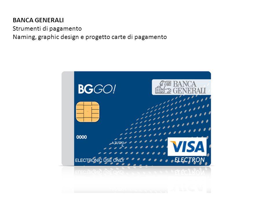 BANCA GENERALI Strumenti di pagamento Naming, graphic design e progetto carte di pagamento