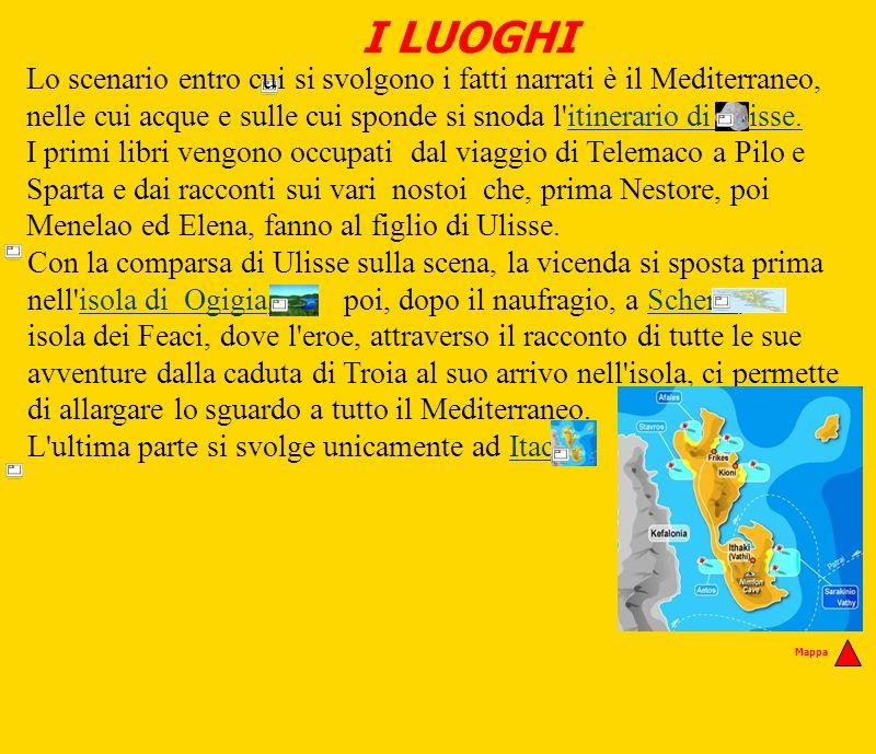 I LUOGHI Lo scenario entro cui si svolgono i fatti narrati è il Mediterraneo, nelle cui acque e sulle cui sponde si snoda l itinerario di Ulisse.
