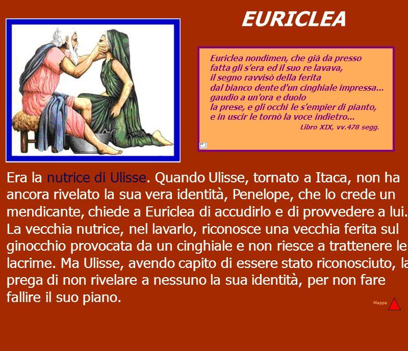 EURICLEA Euriclea nondimen, che già da presso. fatta gli s era ed il suo re lavava, il segno ravvisò della ferita.
