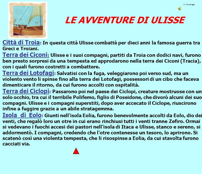 14 - Road trippin LE AVVENTURE DI ULISSE. Città di Troia: In questa città Ulisse combattè per dieci anni la famosa guerra tra Greci e Troiani.
