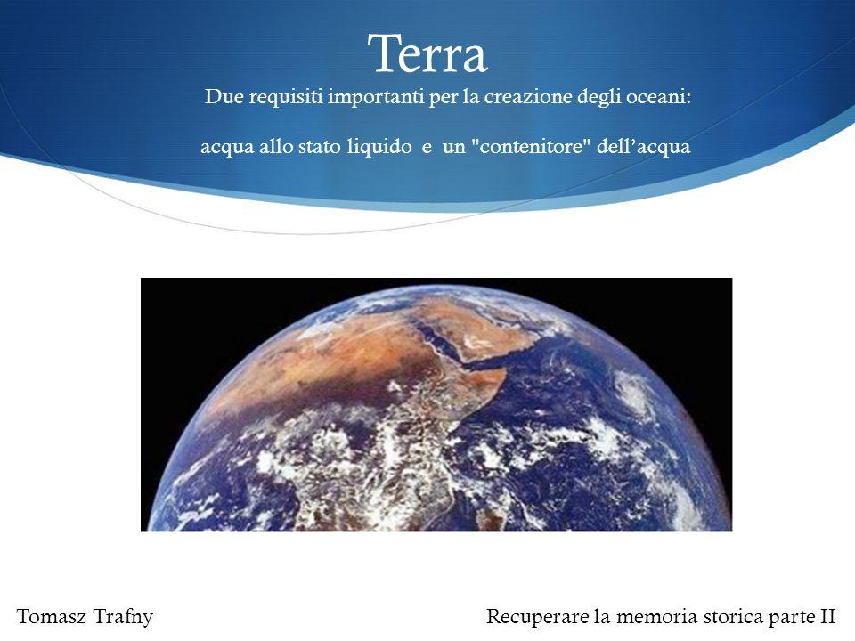 Terra Due requisiti importanti per la creazione degli oceani: acqua allo stato liquido e un contenitore dell'acqua
