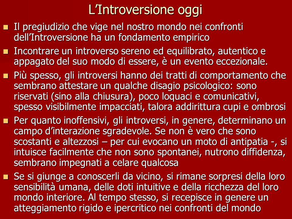 L'Introversione oggi Il pregiudizio che vige nel nostro mondo nei confronti dell'Introversione ha un fondamento empirico.