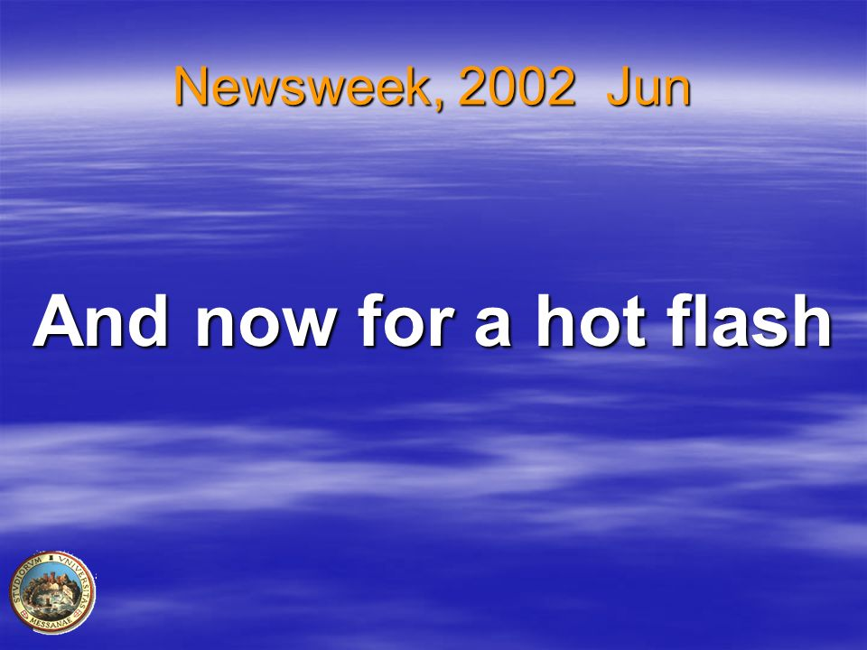 Newsweek, 2002 Jun And now for a hot flash