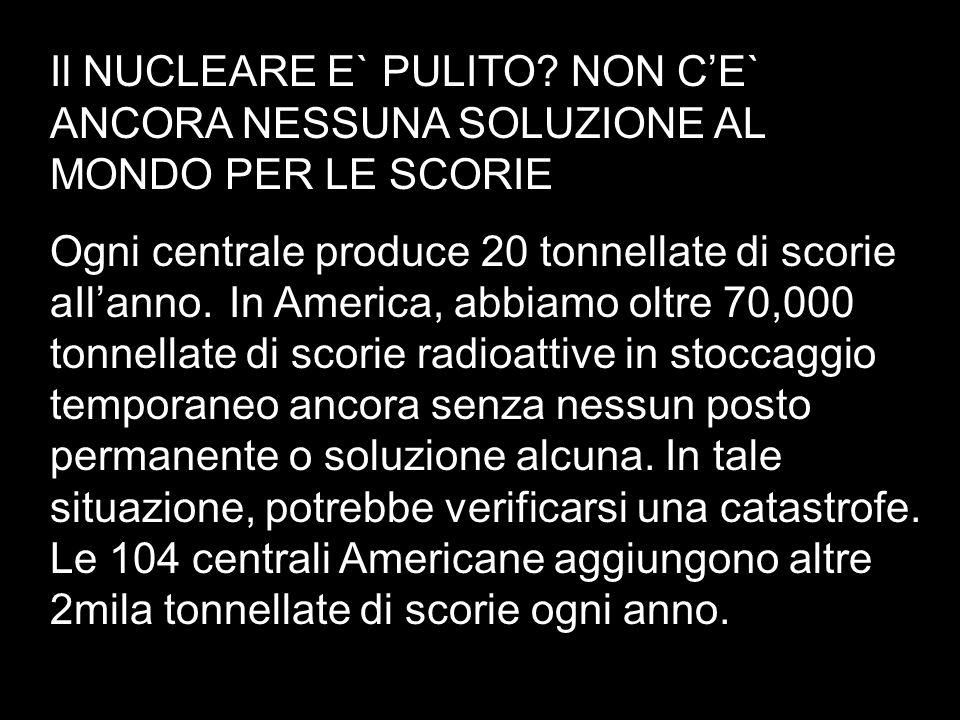 Il NUCLEARE E` PULITO NON C'E` ANCORA NESSUNA SOLUZIONE AL MONDO PER LE SCORIE