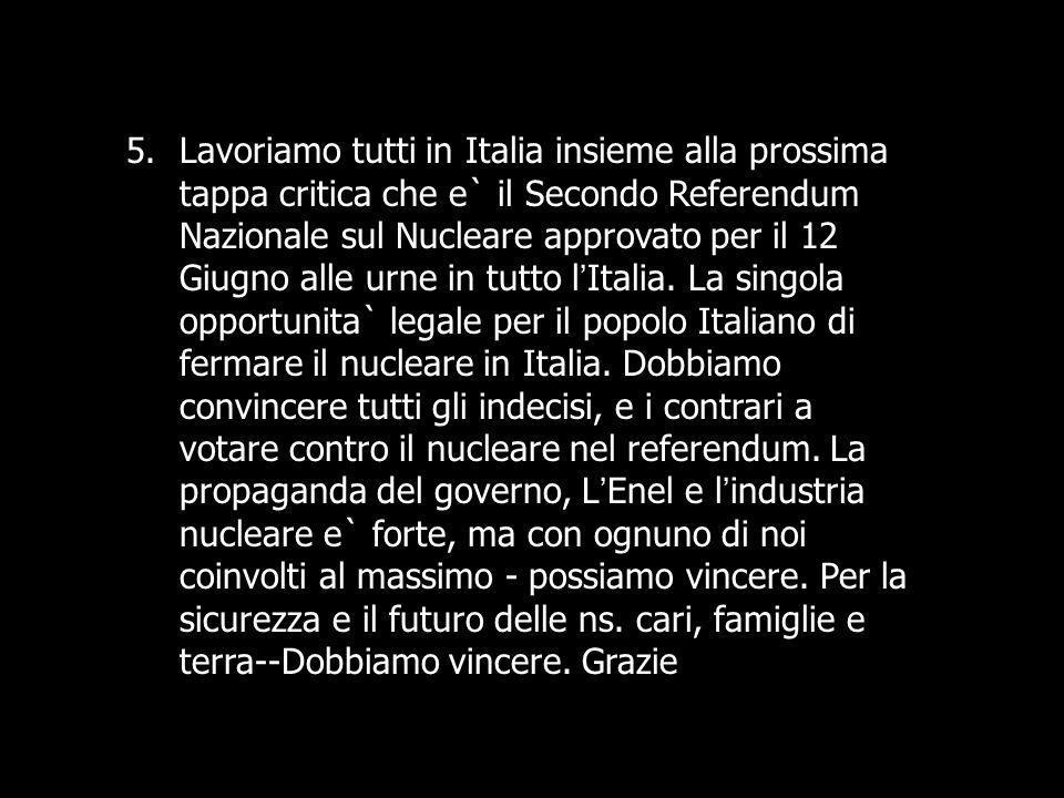 Lavoriamo tutti in Italia insieme alla prossima tappa critica che e` il Secondo Referendum Nazionale sul Nucleare approvato per il 12 Giugno alle urne in tutto l'Italia.