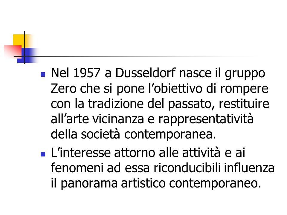Nel 1957 a Dusseldorf nasce il gruppo Zero che si pone l'obiettivo di rompere con la tradizione del passato, restituire all'arte vicinanza e rappresentatività della società contemporanea.