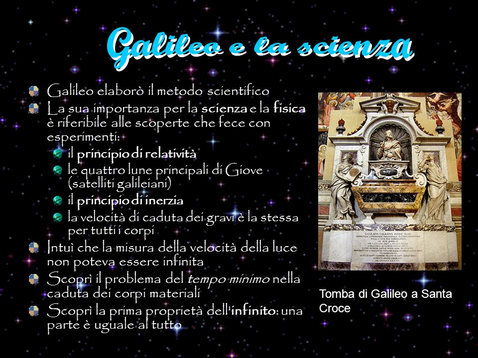 Galileo e la scienza Galileo elaborò il metodo scientifico