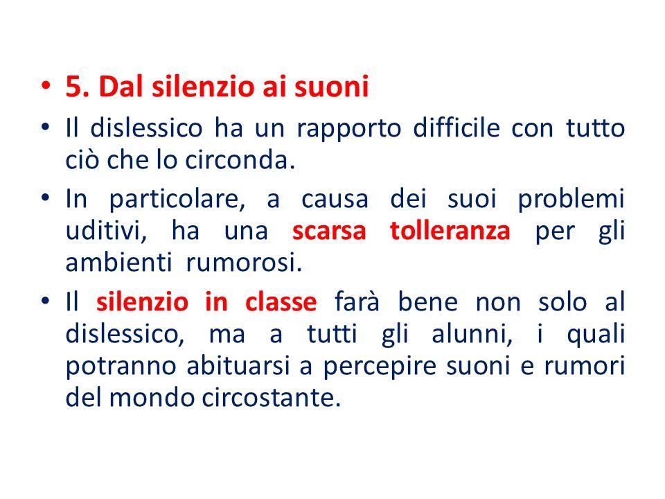 5. Dal silenzio ai suoni Il dislessico ha un rapporto difficile con tutto ciò che lo circonda.