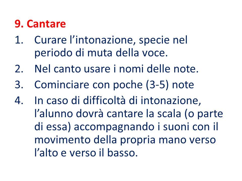 9. Cantare Curare l'intonazione, specie nel periodo di muta della voce. Nel canto usare i nomi delle note.