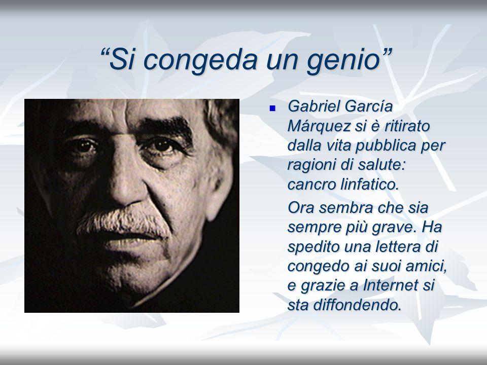 Si congeda un genio Gabriel García Márquez si è ritirato dalla vita pubblica per ragioni di salute: cancro linfatico.