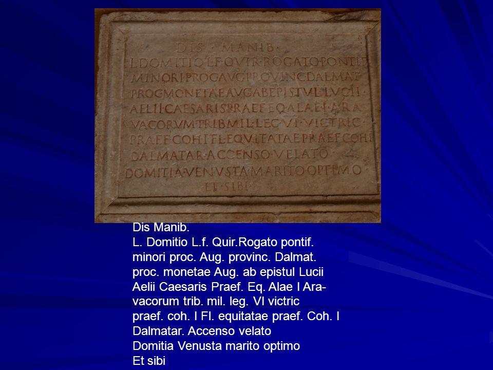 Dis Manib. L. Domitio L.f. Quir.Rogato pontif. minori proc. Aug. provinc. Dalmat. proc. monetae Aug. ab epistul Lucii.
